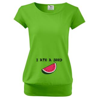 Pro těhotné Triko I ate a seed
