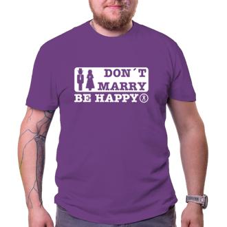Svatební Tričko na rozlučku Don't marry - be happy