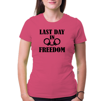 Rozlučka se svobodou Triko The last day in freedom