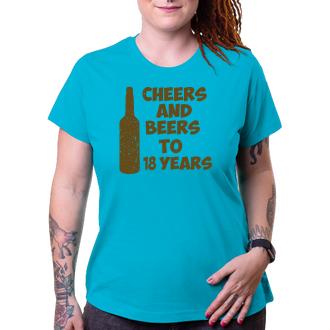 K narozeninám Tričko Cheers and beers to her 18 years