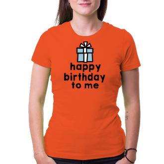 K narozeninám Tričko Happy birthday to me