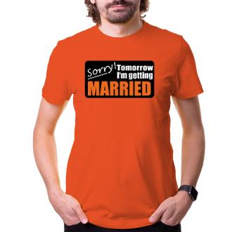 Rozlučka se svobodou Pánské tričko Sorry, tomorrow I'm getting married
