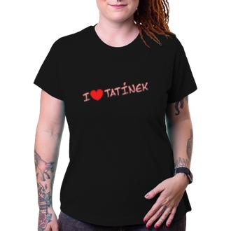 Pro tatínky Dámské tričko I love tatínek