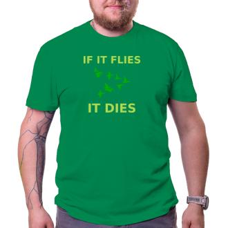 Myslivci Tričko If it flies it dies