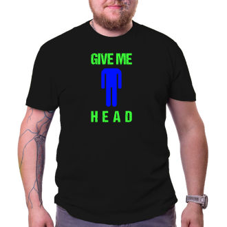 Humor Pánské triko Give me head