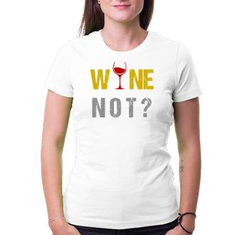 Alkohol Dámské tričko Wine not?