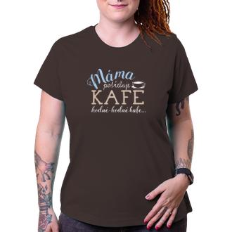 Pro maminky Tričko Máma potřebuje kafe
